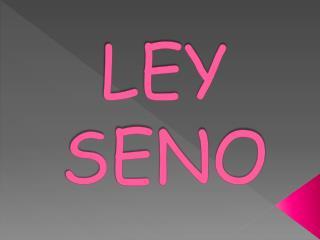 LEY SENO