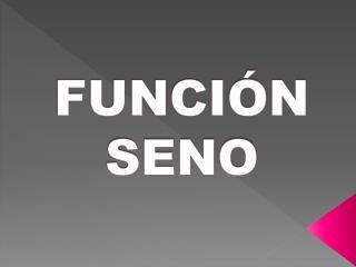 FUNCIÓN SENO