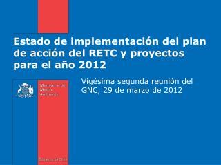 Estado de implementación del plan de acción del RETC y proyectos para el año 2012
