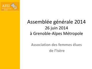 Assemblée générale 2014 26 juin 2014 à Grenoble-Alpes Métropole
