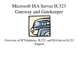Microsoft ISA Server H.323 Gateway and Gatekeeper