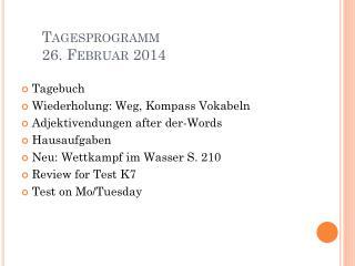 Tagesprogramm 26.  Februar  2014