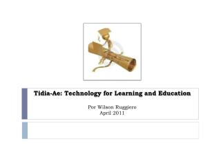Tidia-Ae : Technology for Learning and Education Por  Wilson Ruggiero April 2011