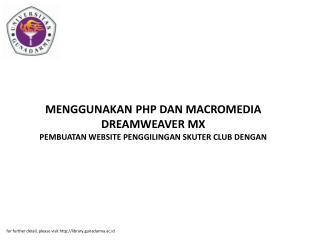 MENGGUNAKAN PHP DAN MACROMEDIA DREAMWEAVER MX PEMBUATAN WEBSITE PENGGILINGAN SKUTER CLUB DENGAN
