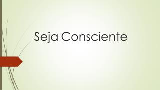 Seja Consciente