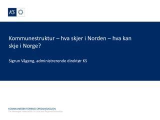 Kommunestruktur – hva skjer i Norden – hva kan skje i Norge?