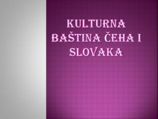 Kulturna Ba ština Čeha i Slovaka