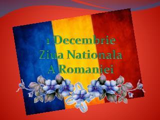 1  Decembrie Ziua N ationala A  Romaniei