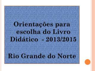 Orientações para escolha do Livro Didático  - 2013/2015 Rio Grande do Norte