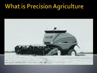 What is Precision Agriculture