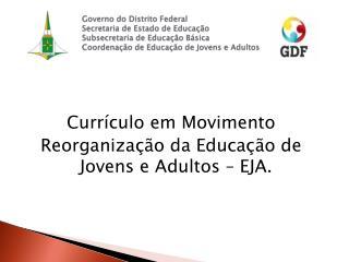 Currículo em Movimento Reorganização da Educação de Jovens e Adultos – EJA.