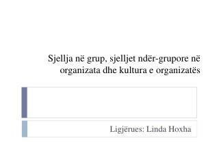 Sjellja në grup ,  sjelljet ndër-grupore në organizata dhe kultura  e  organizatës