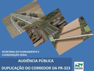 AUDIÊNCIA PÚBLICA DUPLICAÇÃO DO CORREDOR DA PR-323