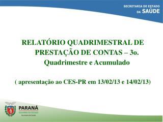 RELATÓRIO QUADRIMESTRAL DE PRESTAÇÃO DE CONTAS – 3o. Quadrimestre e Acumulado