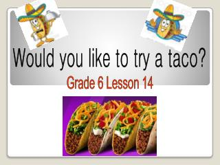 Would you like to try a taco?