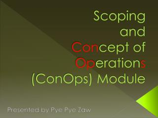 Scoping  and Con cept of  Op eration s (ConOps) Module