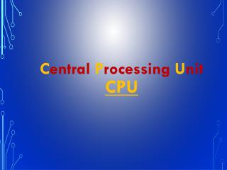 C entral  P rocessing  U nit CPU