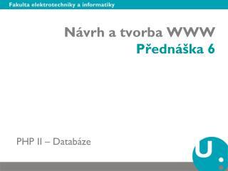 Návrh a tvorba WWW Přednáška 6
