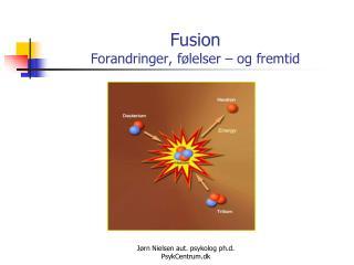 Fusion Forandringer , følelser – og fremtid