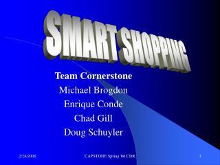 Team Cornerstone Michael Brogdon Enrique Conde Chad Gill Doug Schuyler