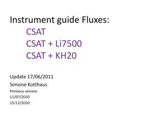 Instrument guide Fluxes: CSAT CSAT + Li7500 CSAT + KH20