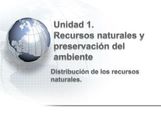 Unidad  1. Recursos naturales y preservación del ambiente