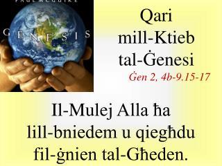 Il-Mulej  Alla ħa  lill-bniedem u qiegħdu  fil-ġnien tal-Għeden.