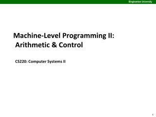 Machine-Level Programming II: Arithmetic & Control CS220: Computer Systems II