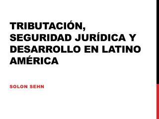 Tributación, seguridad jurídica y desarrollo en latino américa