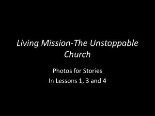 Living  Mission-The Unstoppable Church