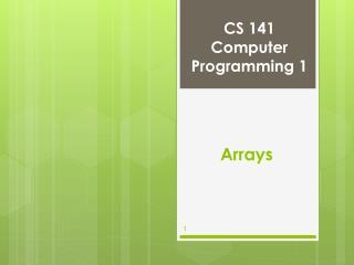 CS 141 Computer Programming 1