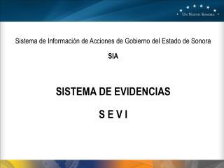 Sistema de Información de Acciones de Gobierno del Estado de Sonora SIA SISTEMA DE EVIDENCIAS