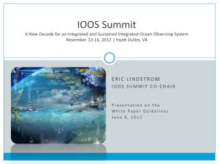 Eric Lindstrom IOOS Summit Co-Chair Presentation on the  White Paper Guidelines June 8, 2012