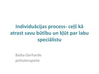 Individuācijas process- ceļš kā  atrast savu būtību un kļūt  par labu  speciālistu
