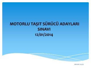 MOTORLU TAŞIT SÜRÜCÜ ADAYLARI SINAVI 12/01/2014