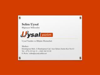 Selim Uysal Bilgisayar Mühendisi Uysal Yazılım ve Bilişim Hizmetleri Merkez: