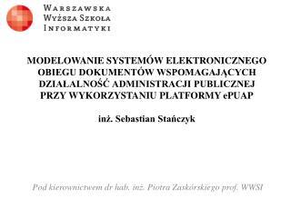Pod kierownictwem  dr  hab.  inż . Piotr a  Zaskórski ego prof.  WWSI