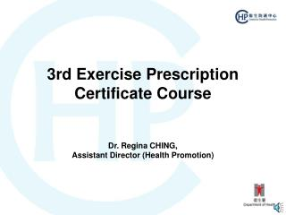3rd Exercise Prescription Certificate Course   Dr. Regina CHING, Assistant Director Health Promotion