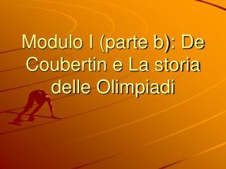 Modulo I parte b: De Coubertin e La storia delle Olimpiadi