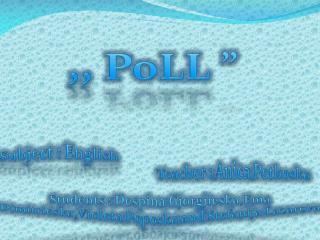 ",,  PoLL  """