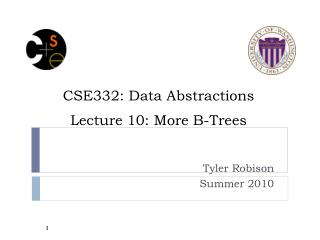 CSE332: Data Abstractions Lecture 10: More B-Trees