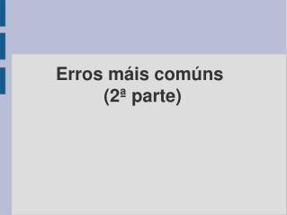 Erros máis comúns  (2ª parte)