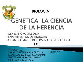 GENETICA: LA CIENCIA DE LA HERENCIA