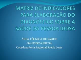 MATRIZ DE INDICADORES PARA ELABORAÇÃO DO DIAGNÓSTICO SOBRE A SAÚDE DA PESSOA IDOSA