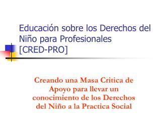 Educaci n sobre los Derechos del Ni o para Profesionales  [CRED-PRO]