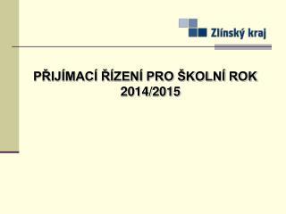 PŘIJÍMACÍ ŘÍZENÍ PRO ŠKOLNÍ ROK 2014/2015