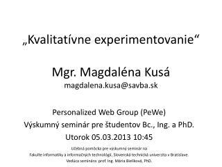""""""" Kvalitatívne experimentovanie"""" Mgr. Magdaléna Kusá magdalena.kusa@savba.sk"""