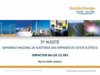 5º AUDITE  SEMINÁRIO  NACIONAL DE AUDITORIA DAS EMPRESAS DO SETOR  ELÉTRICO IMPACTOS DA LEI 12.783