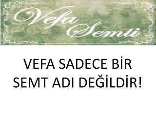 VEFA SADECE BİR SEMT ADI DEĞİLDİR!