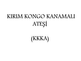 KIRIM KONGO KANAMALI  ATE?? (KKKA)
